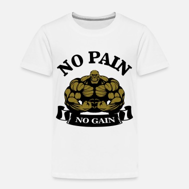 Pain No Pain No Gain - Toddler Premium T-Shirt