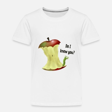 Quote Apfel Wurm / Apple core worm do I know you - Toddler Premium T-Shirt