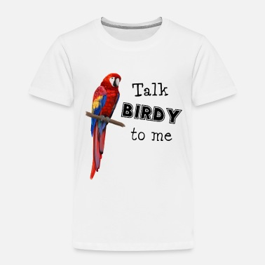 Ara Papagei - Ara parrot - Talk birdy to me - Toddler Premium T-Shirt