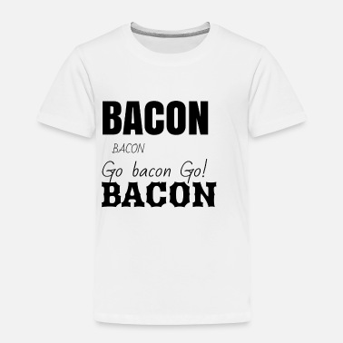 Bacon Bacon bacon and bacon - Toddler Premium T-Shirt