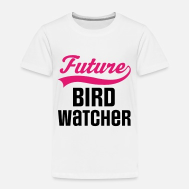 Bird Watcher Girls - Toddler Premium T-Shirt