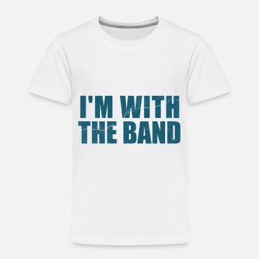 Band Im With the Band - Toddler Premium T-Shirt