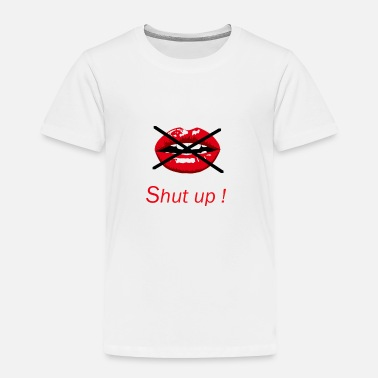Mouth Shut Shut up mouth - Toddler Premium T-Shirt