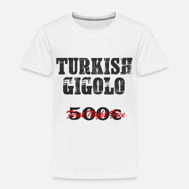 Gigolo Pickup Line TURKISH Gigolo Party Shirt - Toddler Premium T-Shirt