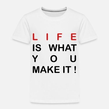 life is what you make it - Toddler Premium T-Shirt
