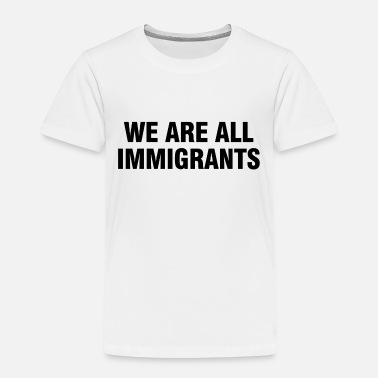 Refugees Welcome We are all immigrants - black - Toddler Premium T-Shirt