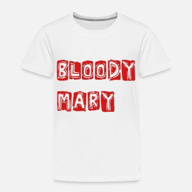 Bloody Bloody Mary - Toddler Premium T-Shirt