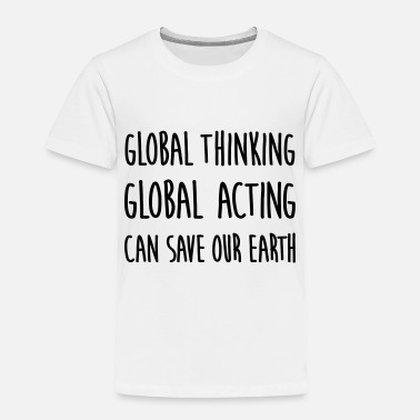Global think global / act global / earth - Toddler Premium T-Shirt