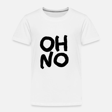 Oh OH NO - Toddler Premium T-Shirt