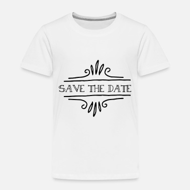Date Of Birth Save the date - Toddler Premium T-Shirt