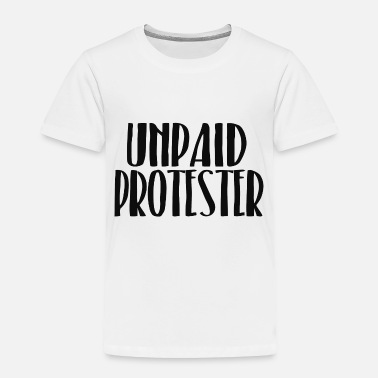 Protester Unpaid Protester - Toddler Premium T-Shirt