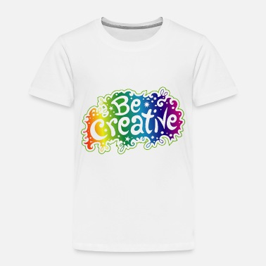 Creative Be Creative - Toddler Premium T-Shirt