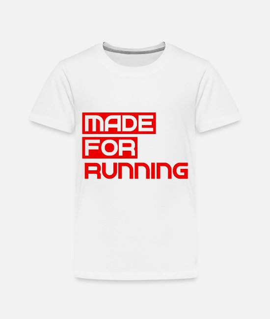 Triathlet T-Shirts - Made For Running - Sport - Gym - Training Workout - Toddler Premium T-Shirt white