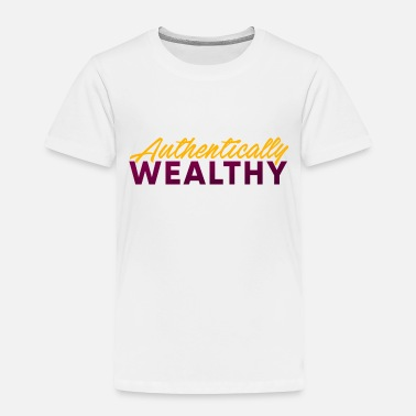 Wealthy Authentically Wealthy - Toddler Premium T-Shirt