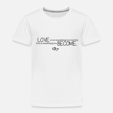Cuore Love is not something you look for - Toddler Premium T-Shirt