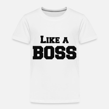 Like A Boss Like a Boss - Toddler Premium T-Shirt