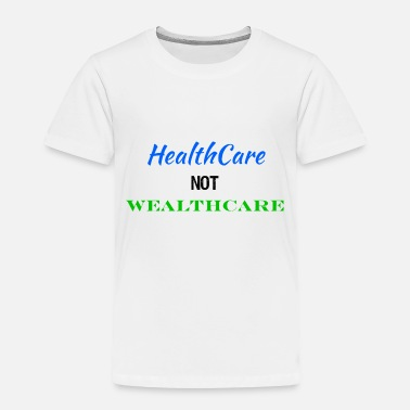 Reform Healthcare Not Wealthcare Health Care Reform - Toddler Premium T-Shirt