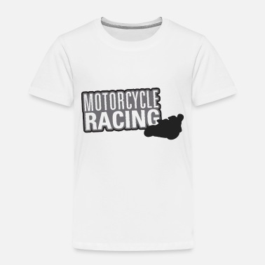 Motor Sport Motor Sport Titles Motorcycle Racing - Toddler Premium T-Shirt