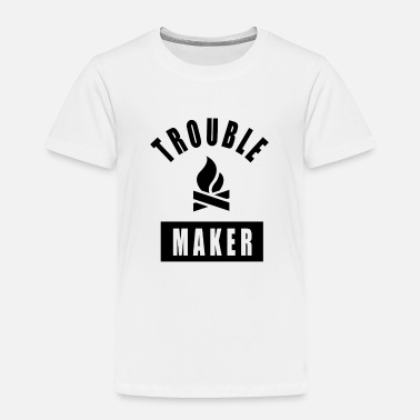 Troublemaker TROUBLEMAKER AND FIRE GIFT IDEA! - Toddler Premium T-Shirt