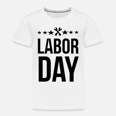 Labor Labor Day - Toddler Premium T-Shirt
