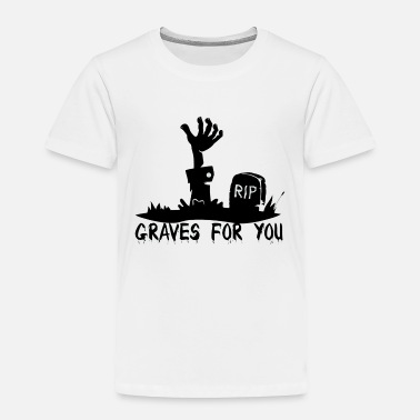 Grave Graves for you - Toddler Premium T-Shirt