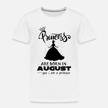 August Princess are born in AUGUST - Toddler Premium T-Shirt