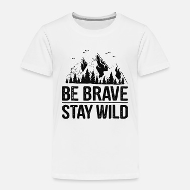 Wilderness Be Brave Stay Wild Outdoors - Toddler Premium T-Shirt