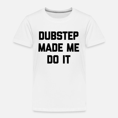 Music Quotes Dubstep Do It Music Quote - Toddler Premium T-Shirt