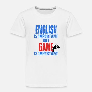 Important English Is Important But Game Is Important - Toddler Premium T-Shirt