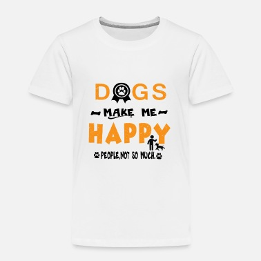 Animals Make Me Happy People Not So Much Dog Happy Happy You Pet - Toddler Premium T-Shirt