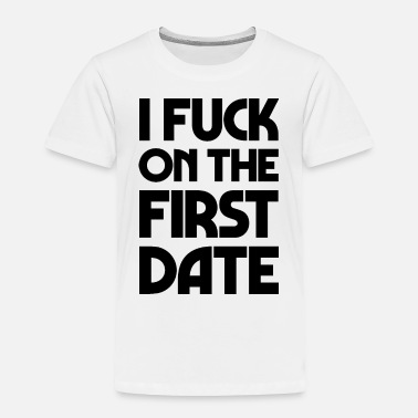 Date First Date - Toddler Premium T-Shirt