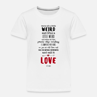 Weird Weird Love - Toddler Premium T-Shirt