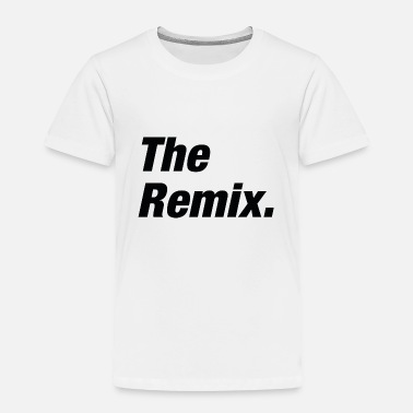 Original The Remix - Toddler Premium T-Shirt