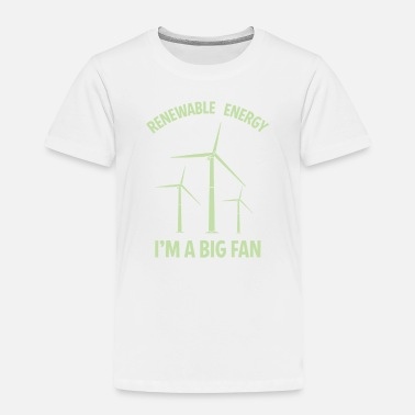 Renewable Energy Renewable energy I'm A Big Fan - Toddler Premium T-Shirt