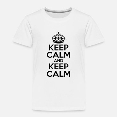 Keep Calm KEEP CALM AND KEEP CALM - Toddler Premium T-Shirt