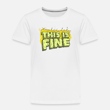 Fine This Is Fine - Toddler Premium T-Shirt