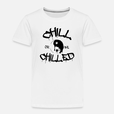 Chill Chill or be Chilled - Toddler Premium T-Shirt