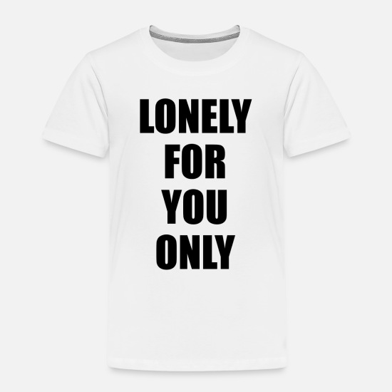 Music Baby Clothing - Lonely for you only - Toddler Premium T-Shirt white