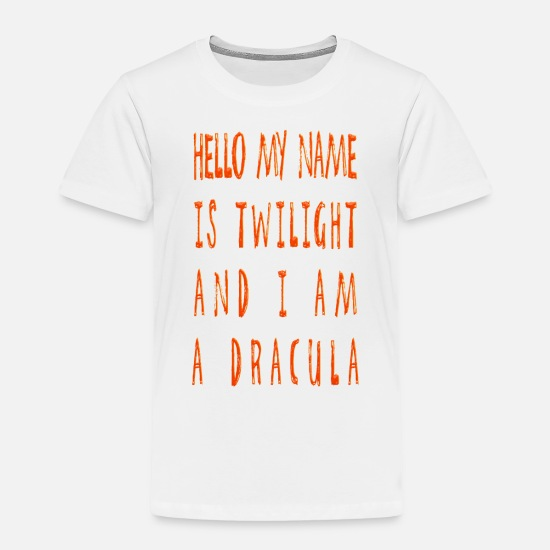 cd08fabb Hello My Name Is Twilight And I Am A Dracula Toddler Premium T-Shirt ...