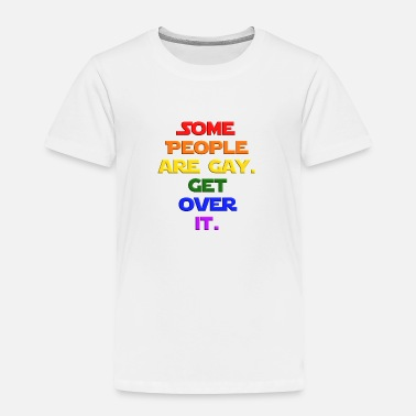 Some Are Gay Some people are gay get over it LGBT Gay Pride - Toddler Premium T-Shirt