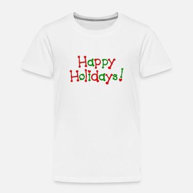 Happy Holidays Happy Holidays - Toddler Premium T-Shirt