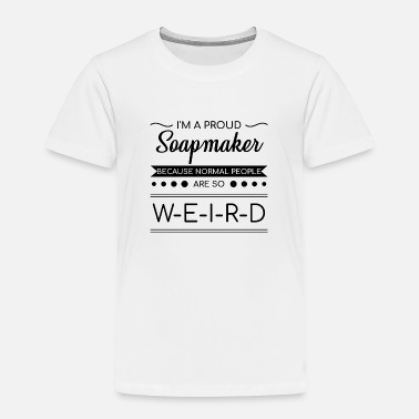 Cook Soapmaking Proud Soapmaking Funny Quote Weird Gif - Toddler Premium T-Shirt