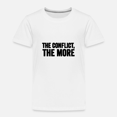 Conflict The conflict the more - Toddler Premium T-Shirt