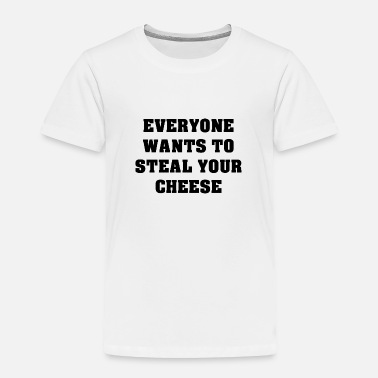 Steal Steal Cheese - Toddler Premium T-Shirt