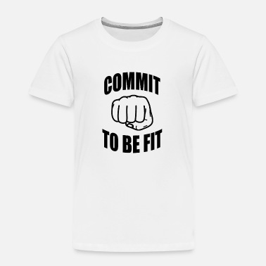 Fits Commit to be fit - Fitness - Toddler Premium T-Shirt
