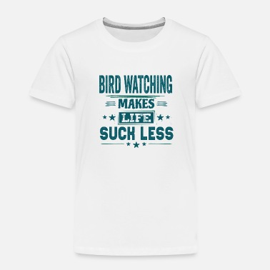 Slogan Cool Funniest Awesome Birding Watcher Quotes Gifts - Toddler Premium T-Shirt