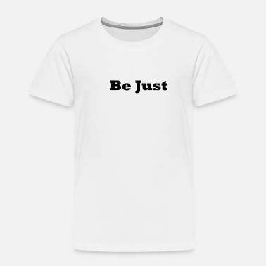 Just Be Just - Toddler Premium T-Shirt