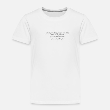 "Wealthy ""Many wealthy people are little more than janitors - Toddler Premium T-Shirt"