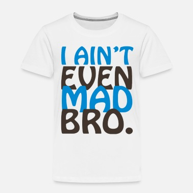 Madonna I Ain t Even Mad Bro - Toddler Premium T-Shirt
