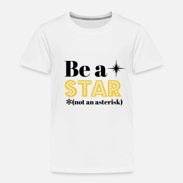 Asterisk Be A Star Not An Asterisk - Toddler Premium T-Shirt